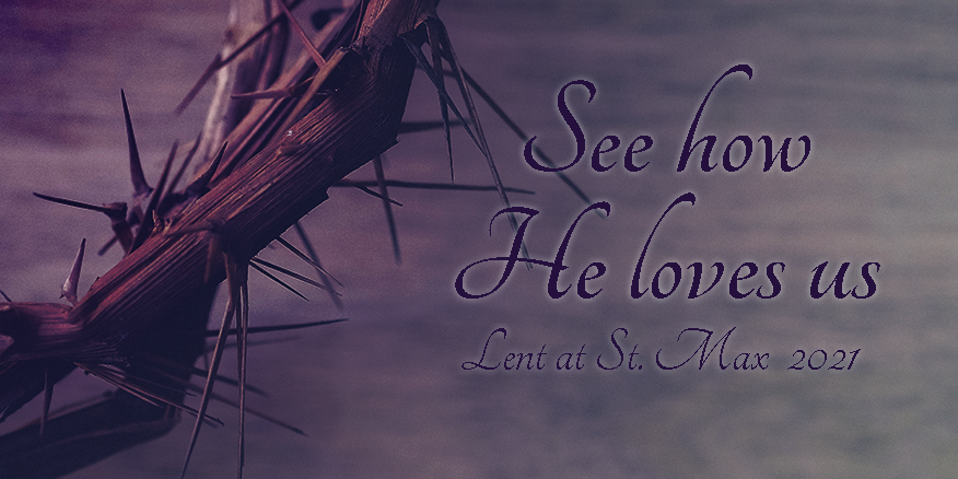 See How He Loves Us Lent 2021 at St. Max